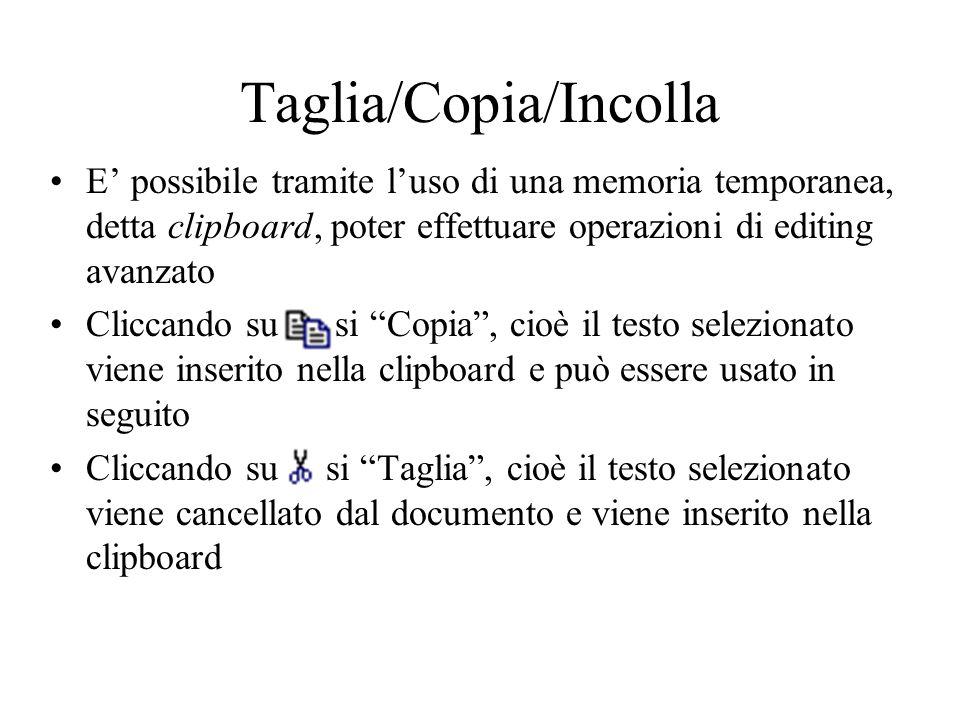 Taglia/Copia/Incolla E possibile tramite luso di una memoria temporanea, detta clipboard, poter effettuare operazioni di editing avanzato Cliccando su