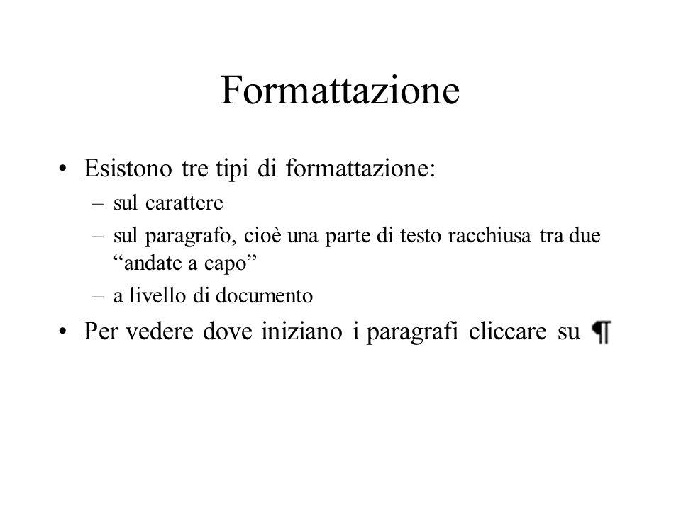 Formattazione Esistono tre tipi di formattazione: –sul carattere –sul paragrafo, cioè una parte di testo racchiusa tra due andate a capo –a livello di