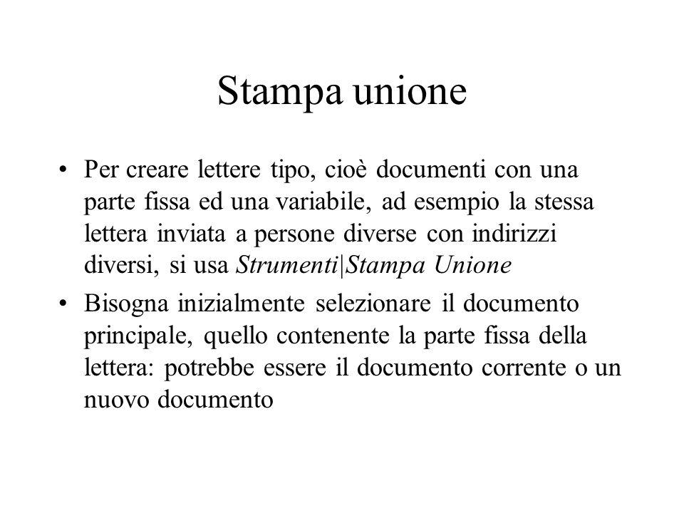 Stampa unione Per creare lettere tipo, cioè documenti con una parte fissa ed una variabile, ad esempio la stessa lettera inviata a persone diverse con
