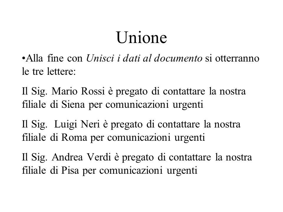 Unione Alla fine con Unisci i dati al documento si otterranno le tre lettere: Il Sig. Mario Rossi è pregato di contattare la nostra filiale di Siena p