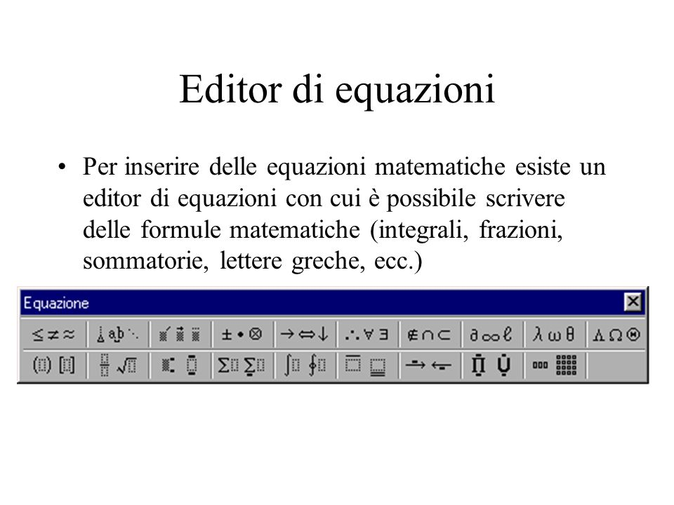 Editor di equazioni Per inserire delle equazioni matematiche esiste un editor di equazioni con cui è possibile scrivere delle formule matematiche (int