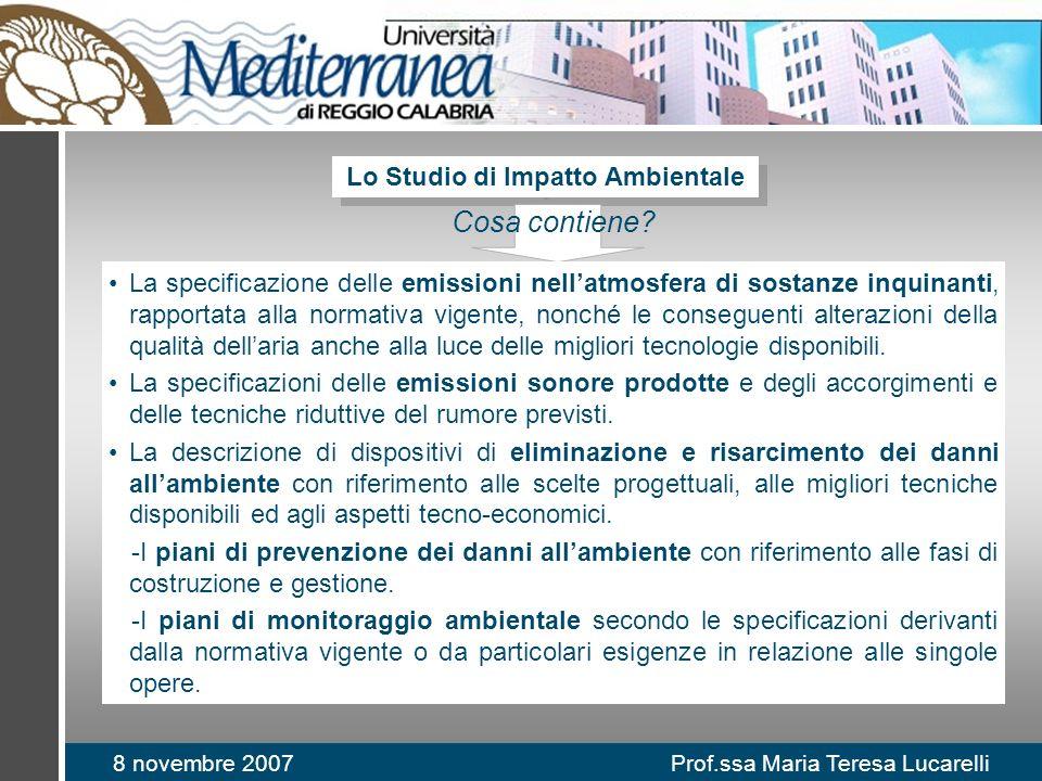 8 novembre 2007 Prof.ssa Maria Teresa Lucarelli Lo Studio di Impatto Ambientale Cosa contiene? La specificazione delle emissioni nellatmosfera di sost