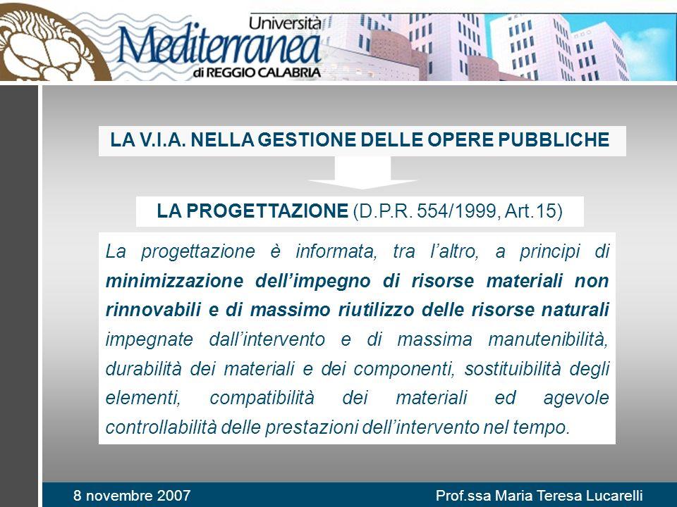 8 novembre 2007 Prof.ssa Maria Teresa Lucarelli LA PROGETTAZIONE (D.P.R. 554/1999, Art.15) La progettazione è informata, tra laltro, a principi di min