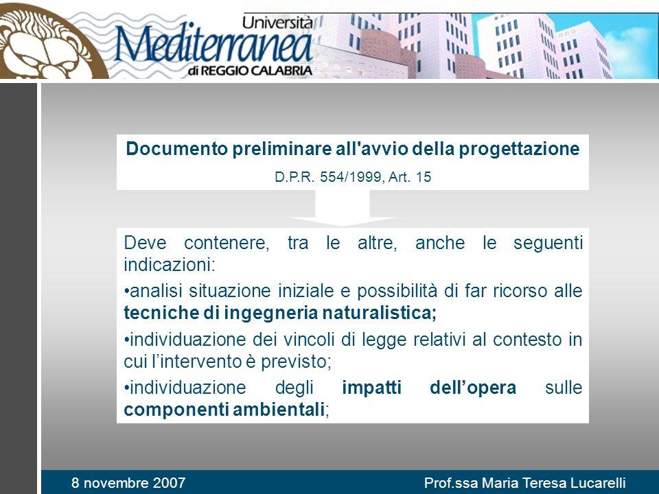 8 novembre 2007 Prof.ssa Maria Teresa Lucarelli Documento preliminare all'avvio della progettazione D.P.R. 554/1999, Art. 15 Deve contenere, tra le al