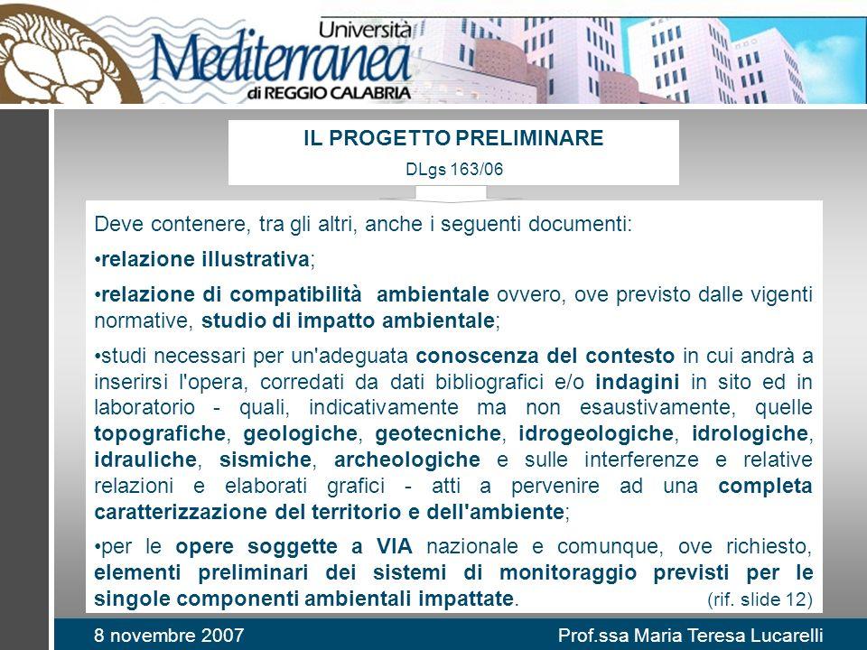 8 novembre 2007 Prof.ssa Maria Teresa Lucarelli Deve contenere, tra gli altri, anche i seguenti documenti: relazione illustrativa; relazione di compat
