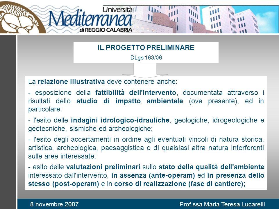 8 novembre 2007 Prof.ssa Maria Teresa Lucarelli La relazione illustrativa deve contenere anche: - esposizione della fattibilità dell'intervento, docum