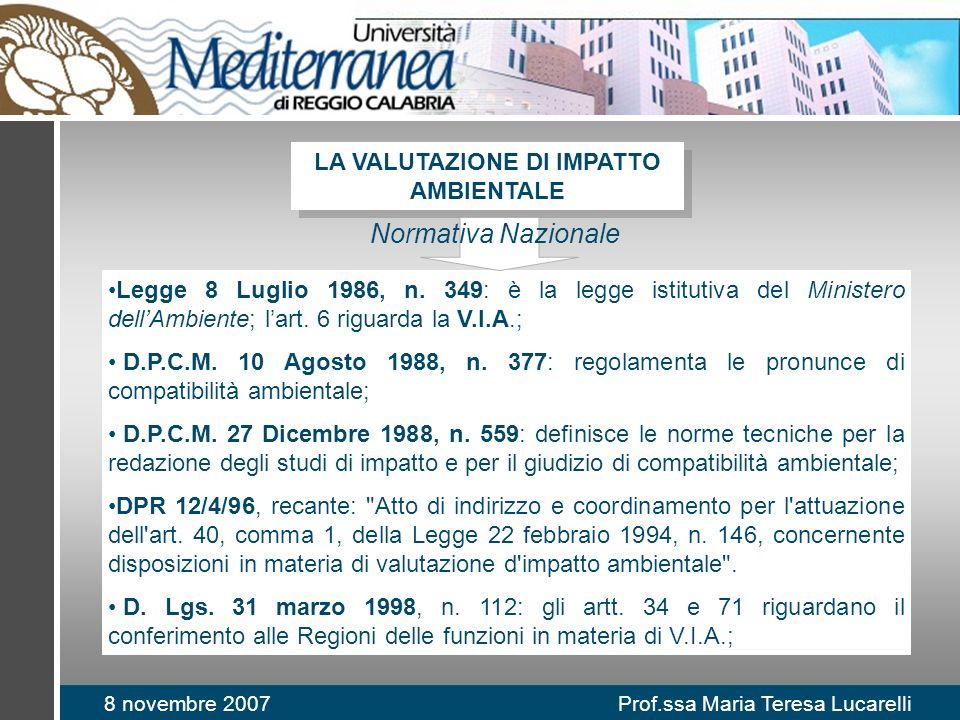 8 novembre 2007 Prof.ssa Maria Teresa Lucarelli Legge 8 Luglio 1986, n. 349: è la legge istitutiva del Ministero dellAmbiente; lart. 6 riguarda la V.I