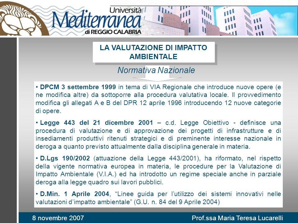 8 novembre 2007 Prof.ssa Maria Teresa Lucarelli DPCM 3 settembre 1999 in tema di VIA Regionale che introduce nuove opere (e ne modifica altre) da sottoporre alla procedura valutativa locale.
