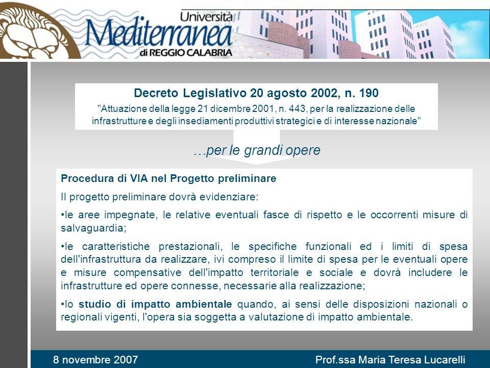 8 novembre 2007 Prof.ssa Maria Teresa Lucarelli Procedura di VIA nel Progetto preliminare Il progetto preliminare dovrà evidenziare: le aree impegnate