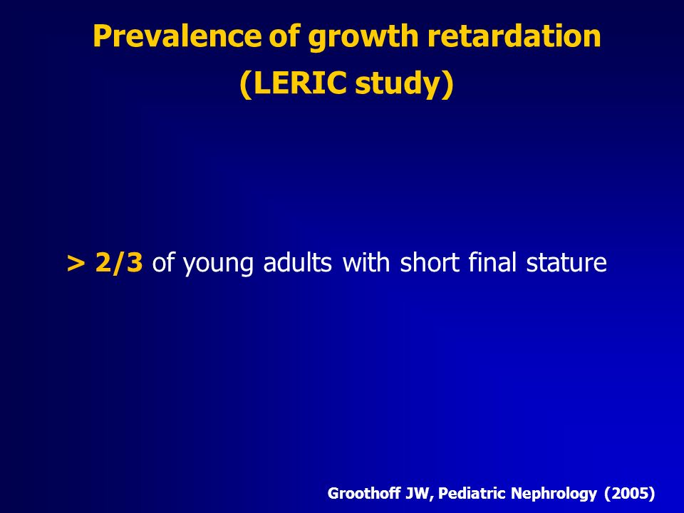 Prevalence of growth retardation (LERIC study) > 2/3 of young adults with short final stature Groothoff JW, Pediatric Nephrology (2005)