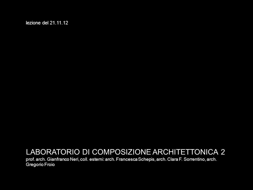 LABORATORIO DI COMPOSIZIONE ARCHITETTONICA 2 prof. arch. Gianfranco Neri, coll. esterni: arch. Francesca Schepis, arch. Clara F. Sorrentino, arch. Gre