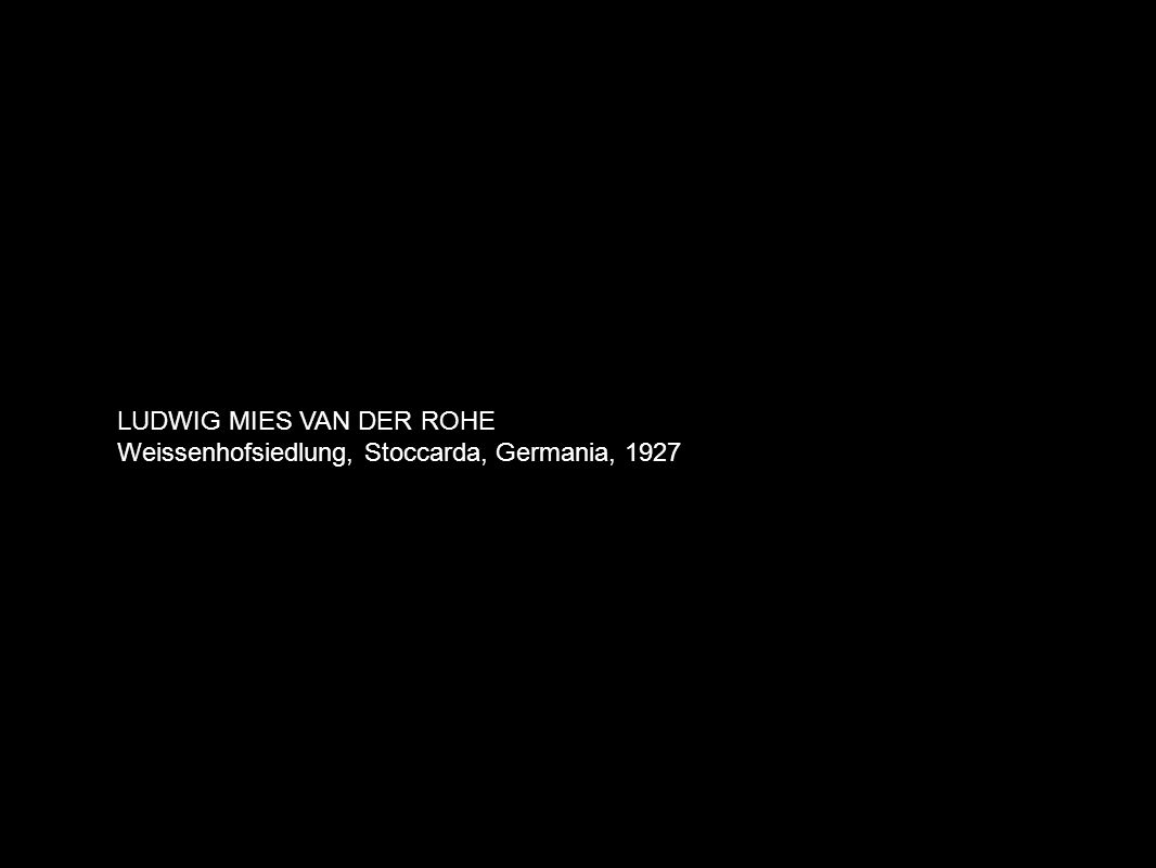 LUDWIG MIES VAN DER ROHE Weissenhofsiedlung, Stoccarda, Germania, 1927