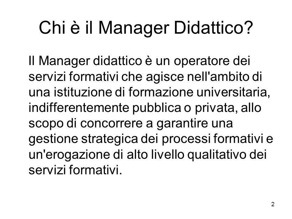 2 Chi è il Manager Didattico? Il Manager didattico è un operatore dei servizi formativi che agisce nell'ambito di una istituzione di formazione univer