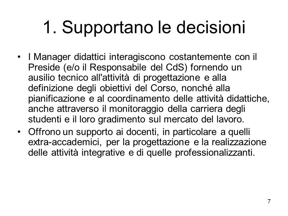 7 1. Supportano le decisioni I Manager didattici interagiscono costantemente con il Preside (e/o il Responsabile del CdS) fornendo un ausilio tecnico