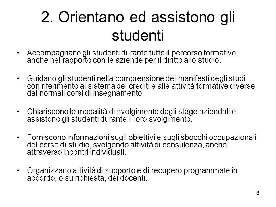 8 2. Orientano ed assistono gli studenti Accompagnano gli studenti durante tutto il percorso formativo, anche nel rapporto con le aziende per il dirit