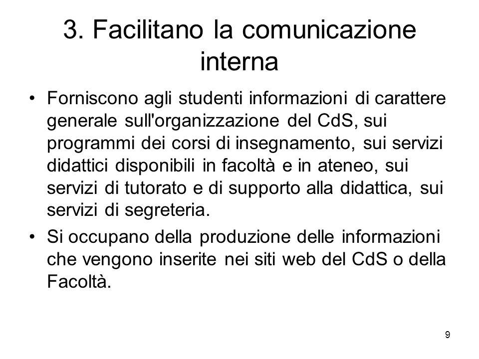9 3. Facilitano la comunicazione interna Forniscono agli studenti informazioni di carattere generale sull'organizzazione del CdS, sui programmi dei co