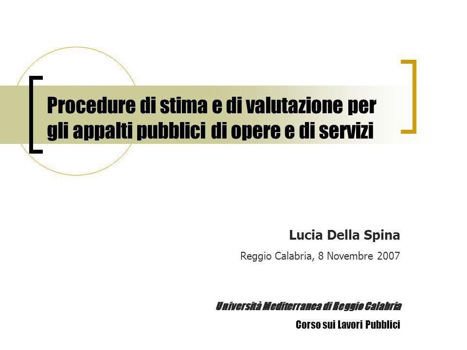 Procedure di stima e di valutazione per gli appalti pubblici di opere e di servizi Lucia Della Spina Reggio Calabria, 8 Novembre 2007 Università Medit