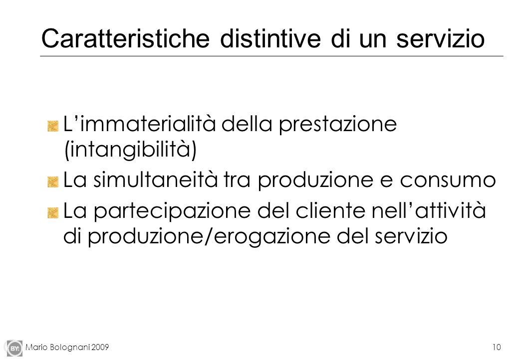 Mario Bolognani 200910 Caratteristiche distintive di un servizio Limmaterialità della prestazione (intangibilità) La simultaneità tra produzione e con
