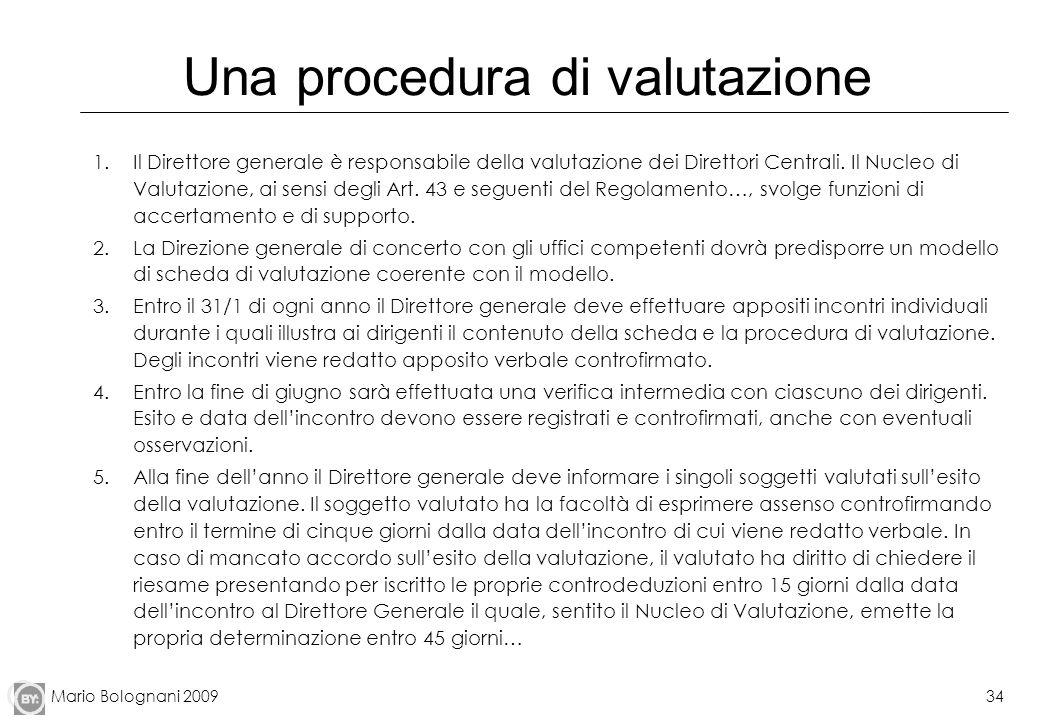 Mario Bolognani 200934 Una procedura di valutazione 1.Il Direttore generale è responsabile della valutazione dei Direttori Centrali. Il Nucleo di Valu
