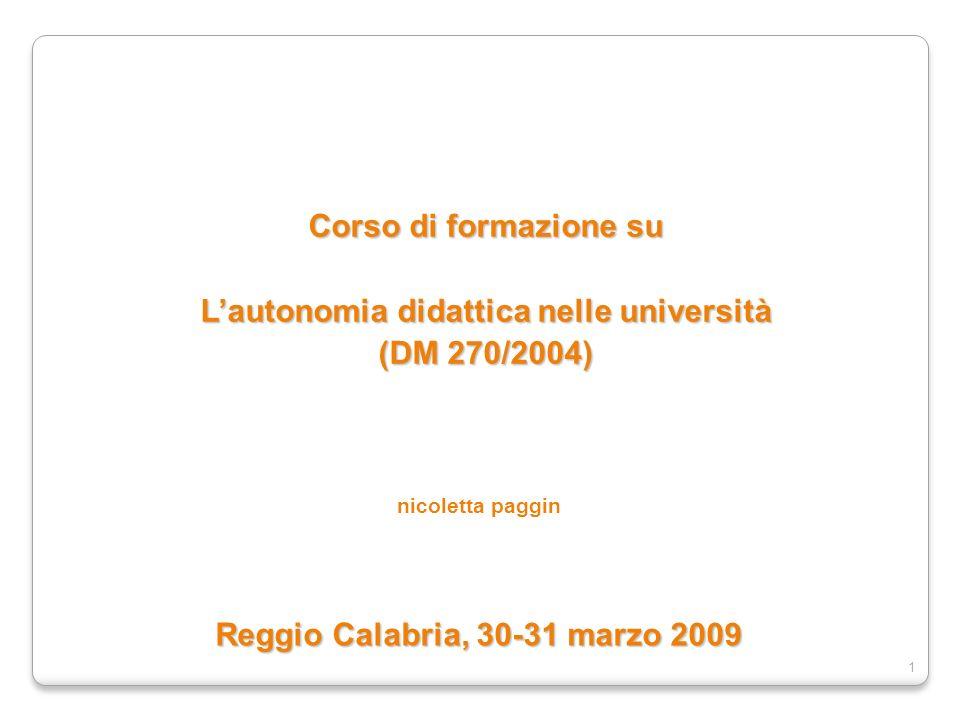 1 Corso di formazione su Lautonomia didattica nelle università (DM 270/2004) nicoletta paggin Reggio Calabria, 30-31 marzo 2009