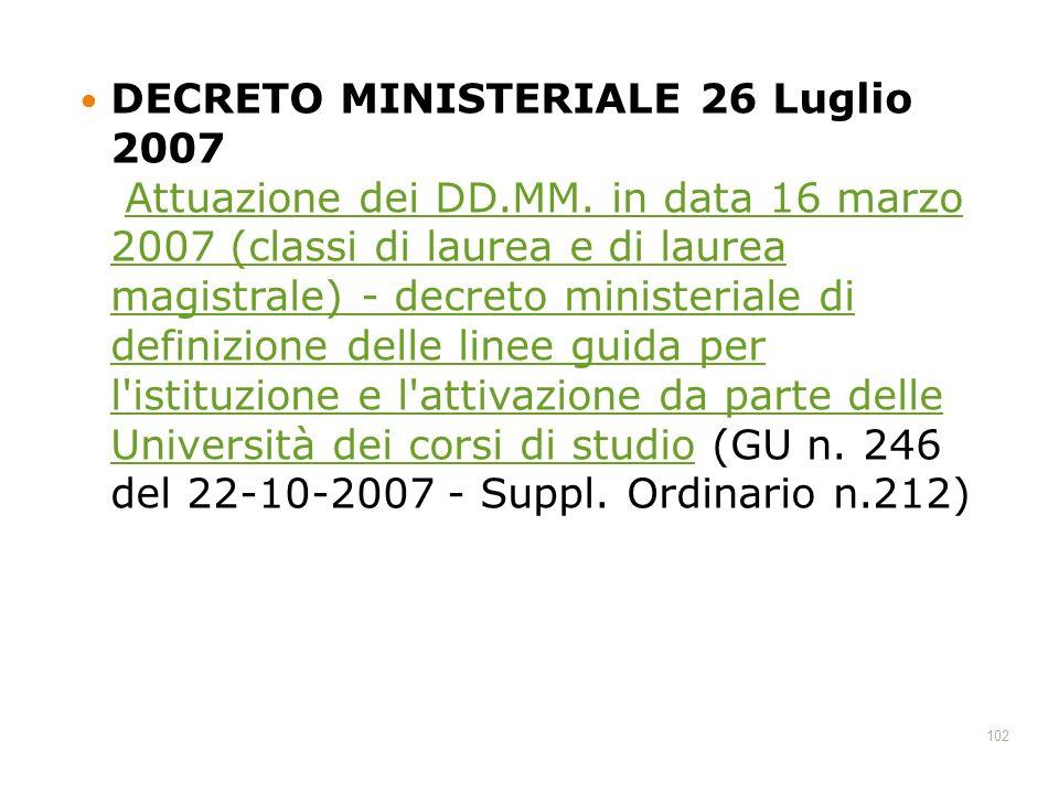 102 DECRETO MINISTERIALE 26 Luglio 2007 Attuazione dei DD.MM. in data 16 marzo 2007 (classi di laurea e di laurea magistrale) - decreto ministeriale d