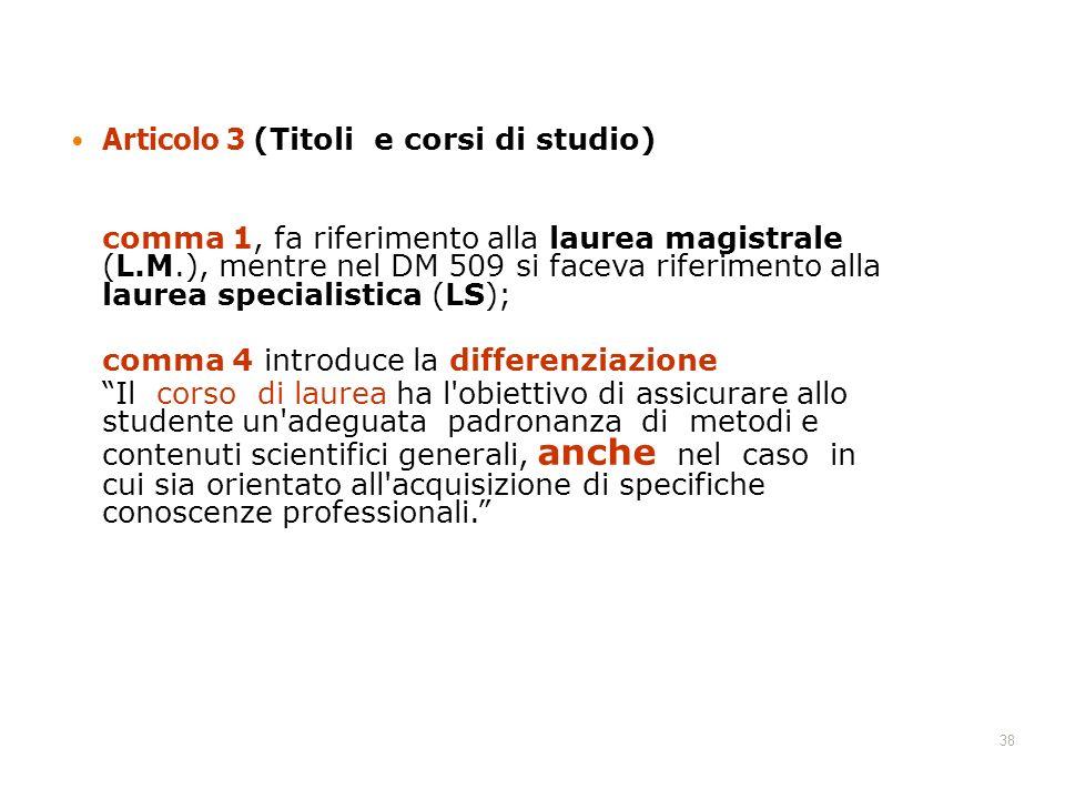 38 Articolo 3 (Titoli e corsi di studio) comma 1, fa riferimento alla laurea magistrale (L.M.), mentre nel DM 509 si faceva riferimento alla laurea sp