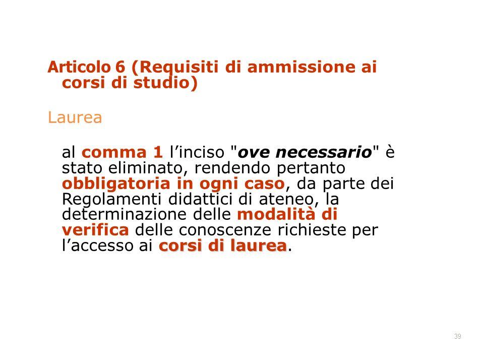 39 Articolo 6 (Requisiti di ammissione ai corsi di studio) Laurea corsi di laurea al comma 1 linciso