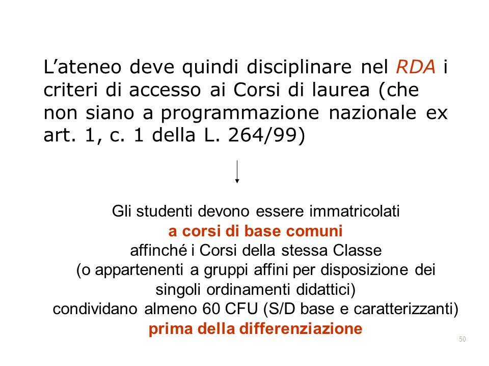 50 Lateneo deve quindi disciplinare nel RDA i criteri di accesso ai Corsi di laurea (che non siano a programmazione nazionale ex art. 1, c. 1 della L.