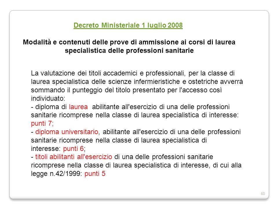 60 La valutazione dei titoli accademici e professionali, per la classe di laurea specialistica delle scienze infermieristiche e ostetriche avverrà som