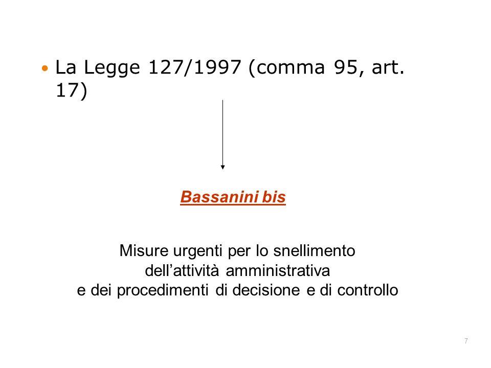 7 La Legge 127/1997 (comma 95, art. 17) Bassanini bis Misure urgenti per lo snellimento dellattività amministrativa e dei procedimenti di decisione e