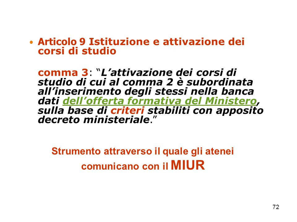 Articolo 9 Istituzione e attivazione dei corsi di studio comma 3: Lattivazione dei corsi di studio di cui al comma 2 è subordinata allinserimento degl