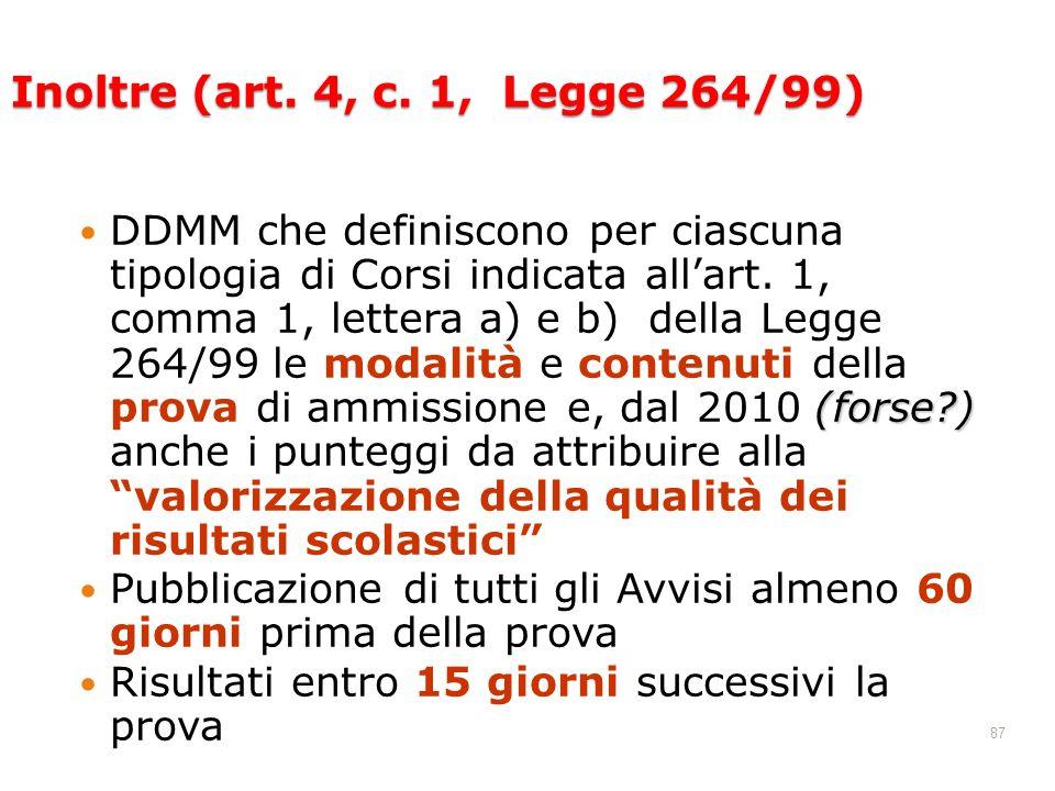 87 Inoltre (art. 4, c. 1, Legge 264/99) (forse?) DDMM che definiscono per ciascuna tipologia di Corsi indicata allart. 1, comma 1, lettera a) e b) del
