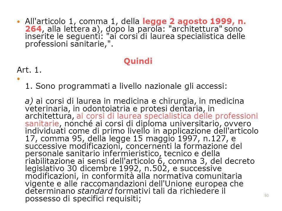 90 All'articolo 1, comma 1, della legge 2 agosto 1999, n. 264, alla lettera a), dopo la parola: