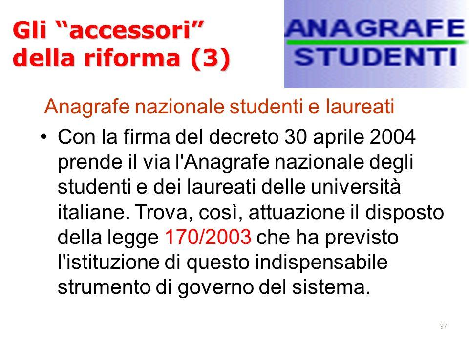 97 Anagrafe nazionale studenti e laureati Con la firma del decreto 30 aprile 2004 prende il via l'Anagrafe nazionale degli studenti e dei laureati del