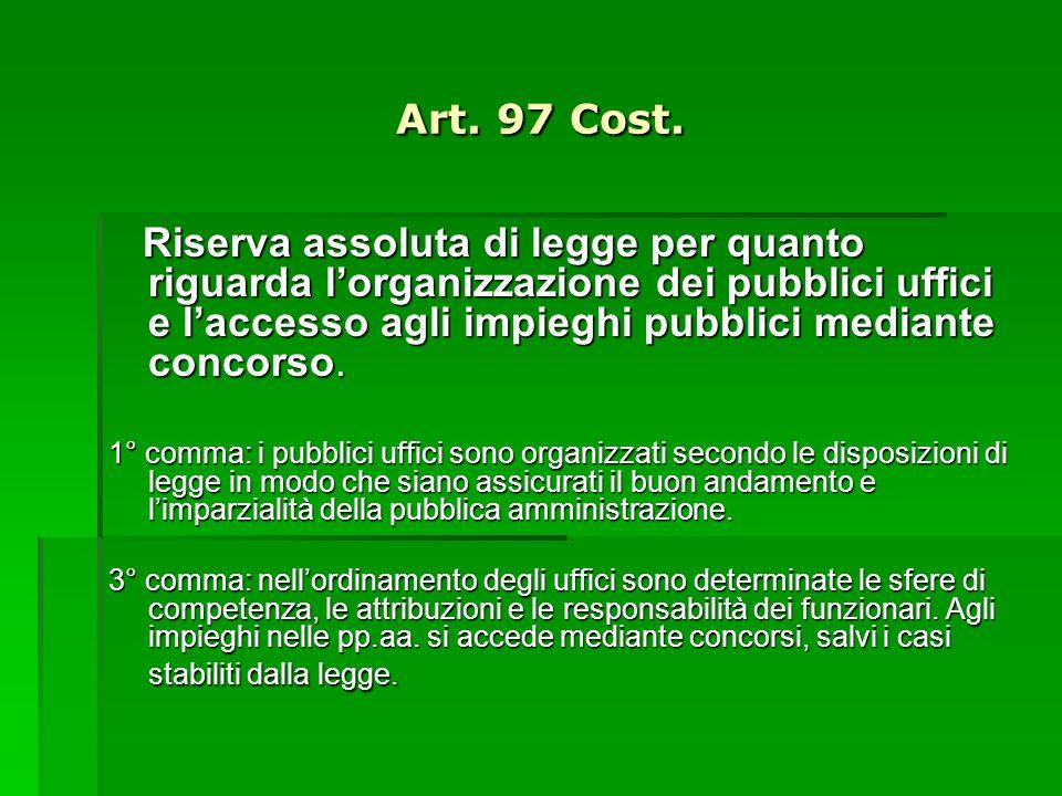 Art. 97 Cost. Riserva assoluta di legge per quanto riguarda lorganizzazione dei pubblici uffici e laccesso agli impieghi pubblici mediante concorso. R