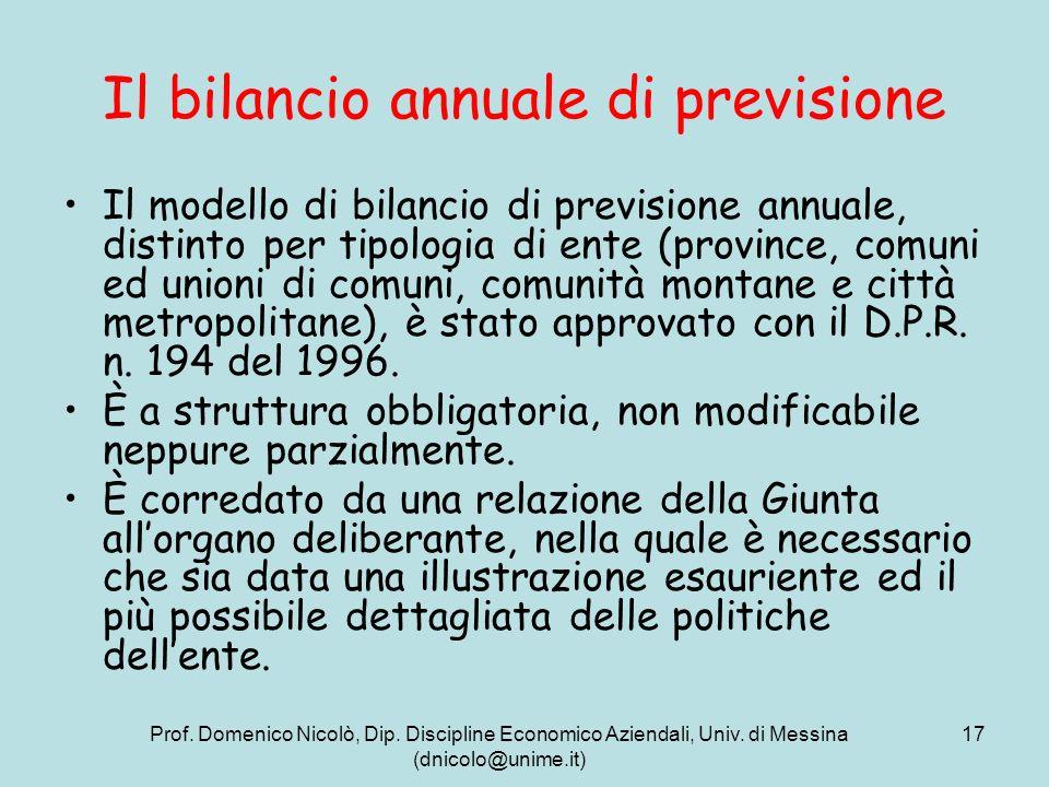 Prof. Domenico Nicolò, Dip. Discipline Economico Aziendali, Univ. di Messina (dnicolo@unime.it) 17 Il bilancio annuale di previsione Il modello di bil