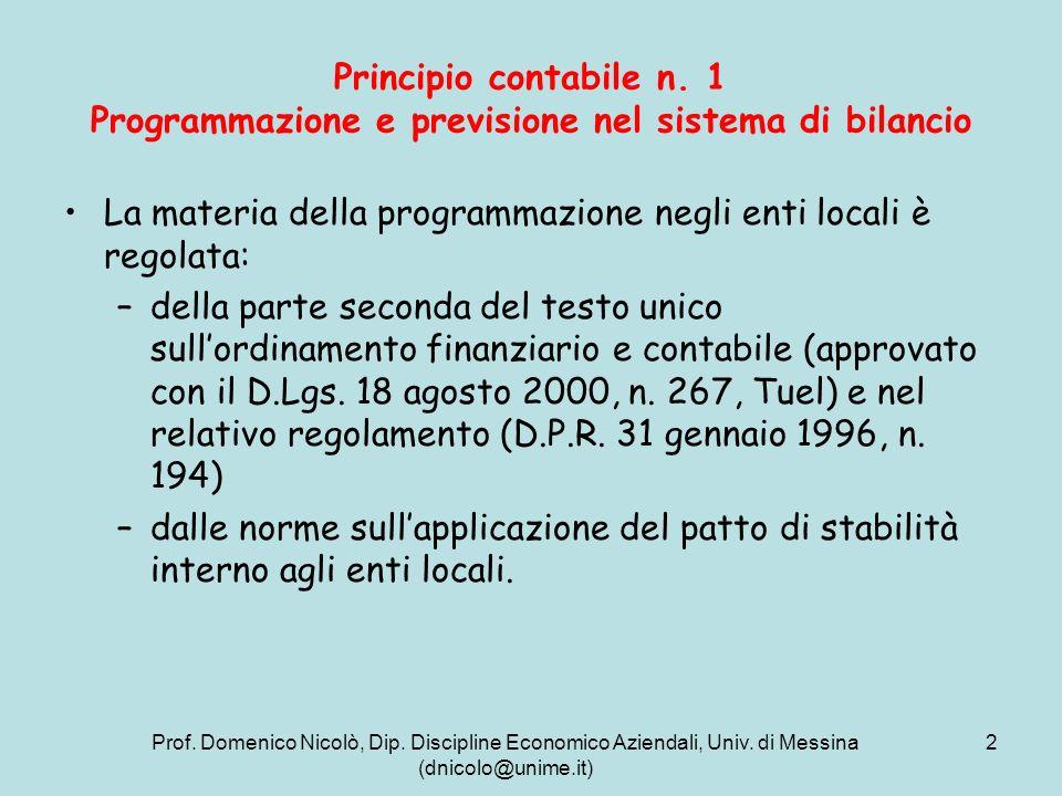Prof. Domenico Nicolò, Dip. Discipline Economico Aziendali, Univ. di Messina (dnicolo@unime.it) 2 Principio contabile n. 1 Programmazione e previsione