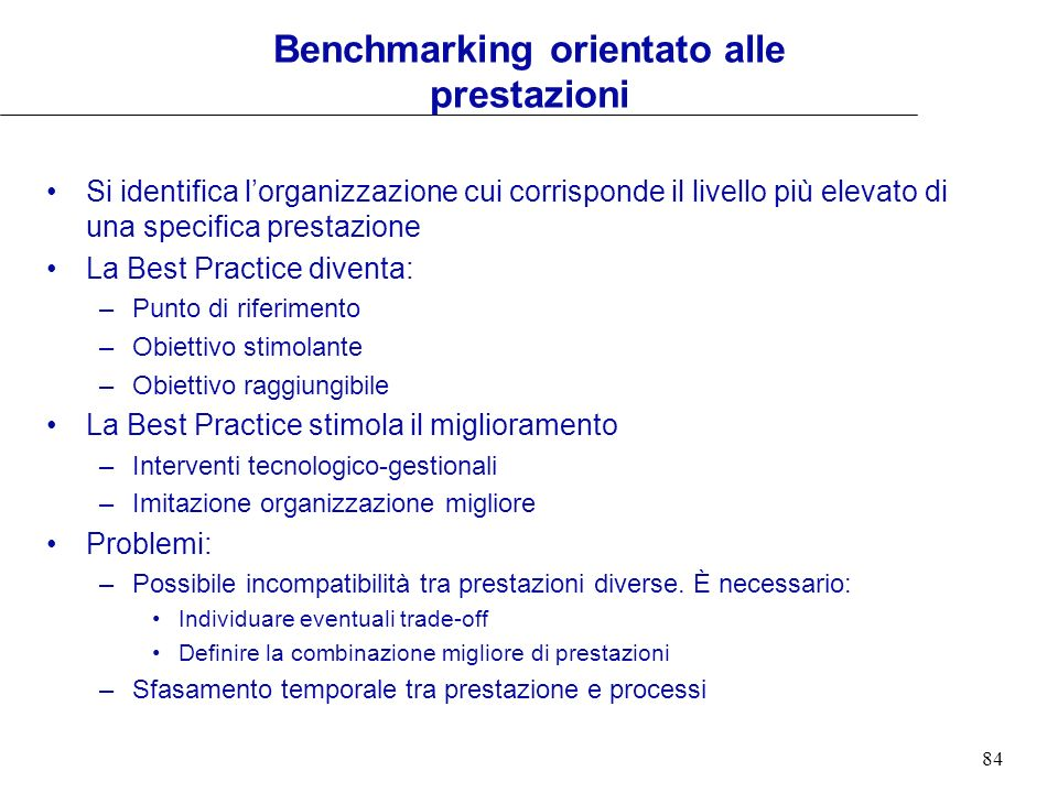 84 Benchmarking orientato alle prestazioni Si identifica lorganizzazione cui corrisponde il livello più elevato di una specifica prestazione La Best P