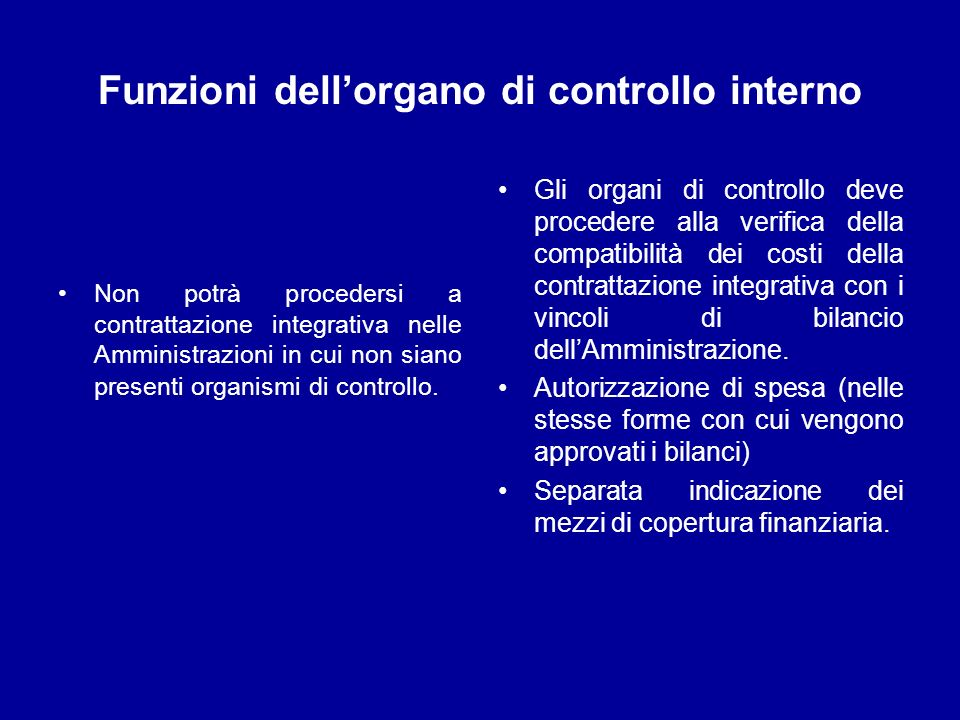 Funzioni dellorgano di controllo interno Non potrà procedersi a contrattazione integrativa nelle Amministrazioni in cui non siano presenti organismi d