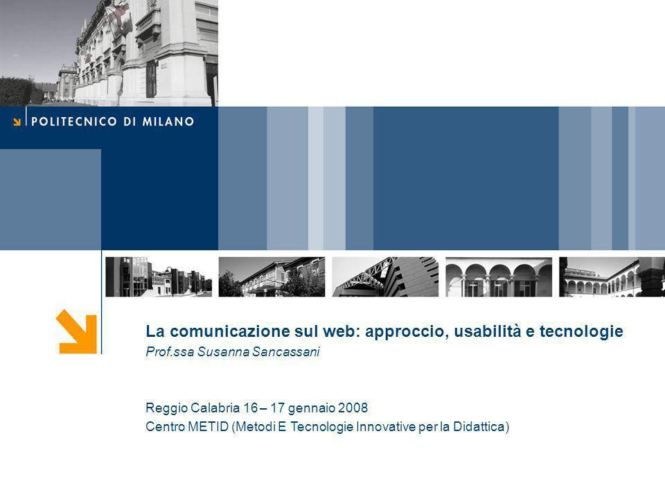 La comunicazione sul web: approccio, usabilità e tecnologie Prof.ssa Susanna Sancassani Reggio Calabria 16 – 17 gennaio 2008 Centro METID (Metodi E Tecnologie Innovative per la Didattica)