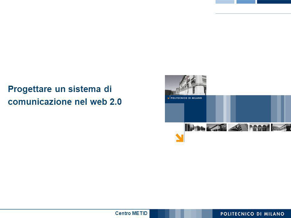 Centro METID Progettare un sistema di comunicazione nel web 2.0