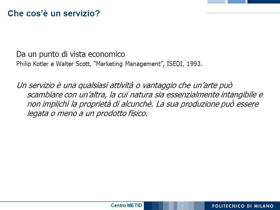 Centro METID Che cosè un servizio? Da un punto di vista economico Philip Kotler e Walter Scott, Marketing Management, ISEDI, 1993. Un servizio è una q
