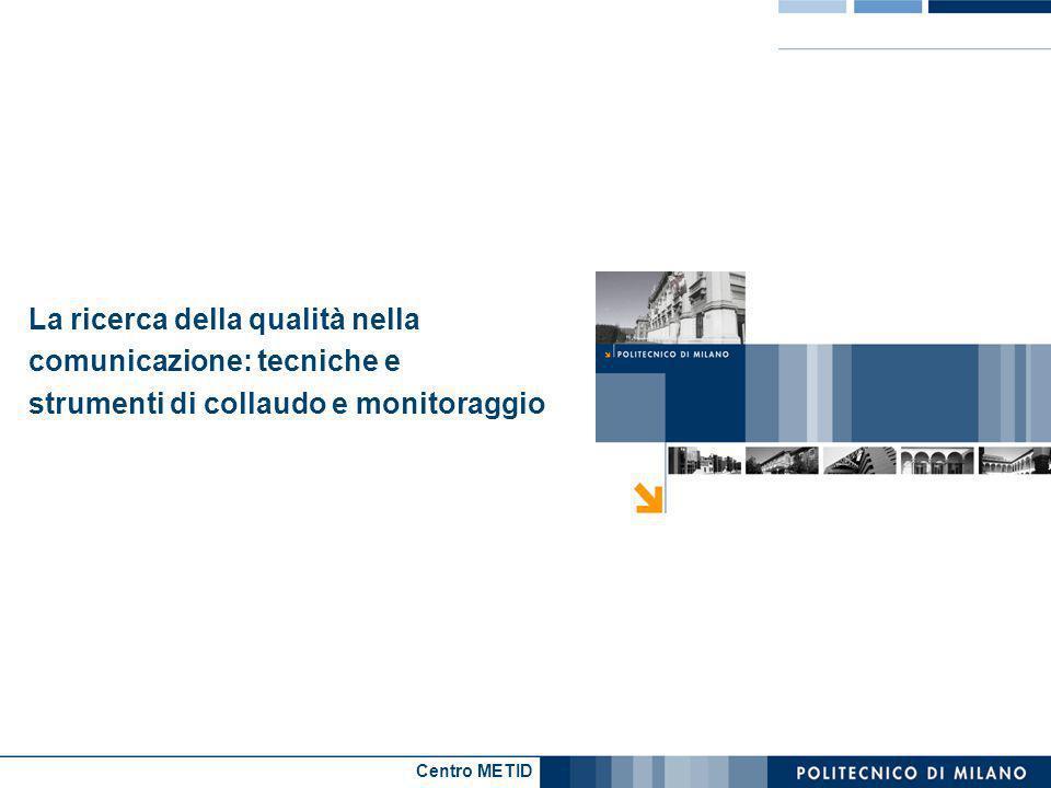 Centro METID La ricerca della qualità nella comunicazione: tecniche e strumenti di collaudo e monitoraggio