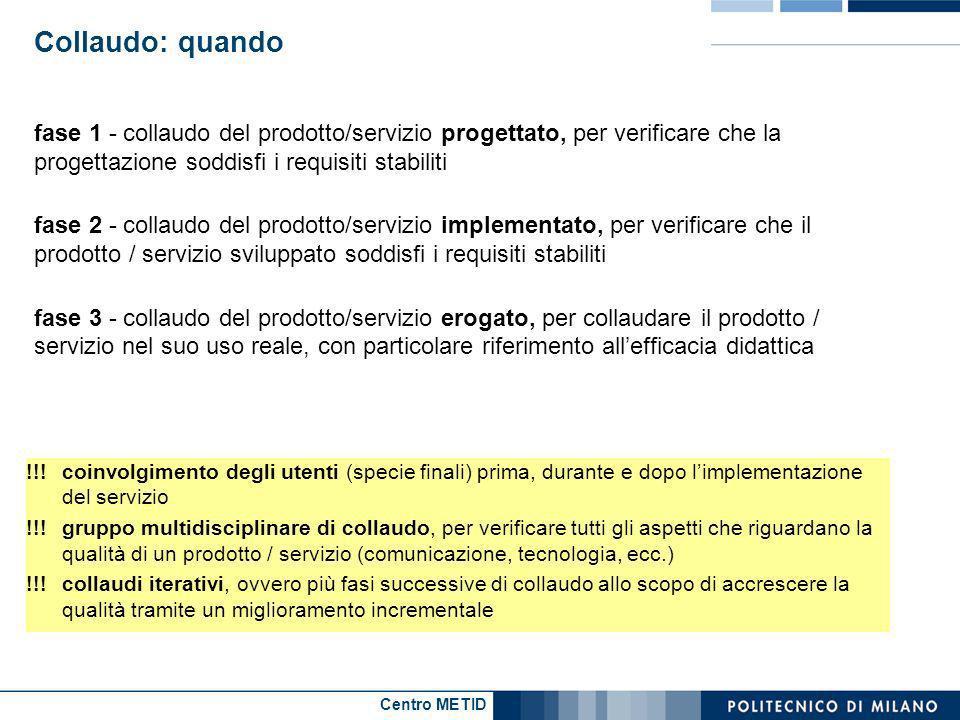 Centro METID Collaudo: quando fase 1 - collaudo del prodotto/servizio progettato, per verificare che la progettazione soddisfi i requisiti stabiliti f