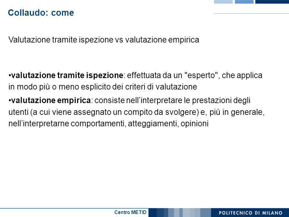 Centro METID Collaudo: come Valutazione tramite ispezione vs valutazione empirica valutazione tramite ispezione: effettuata da un
