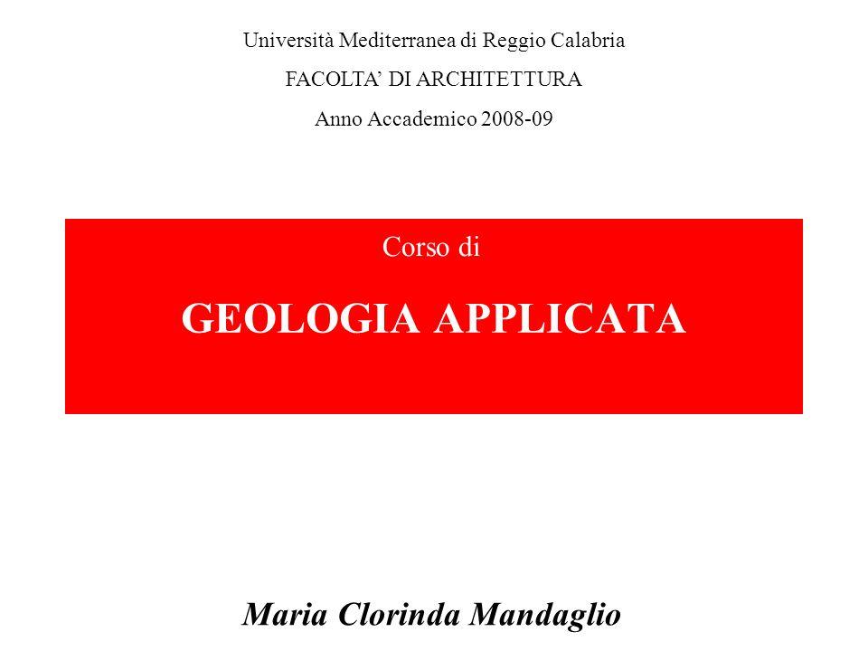 GEOLOGIA APPLICATA Maria Clorinda Mandaglio Università Mediterranea di Reggio Calabria FACOLTA DI ARCHITETTURA Anno Accademico 2008-09 Corso di