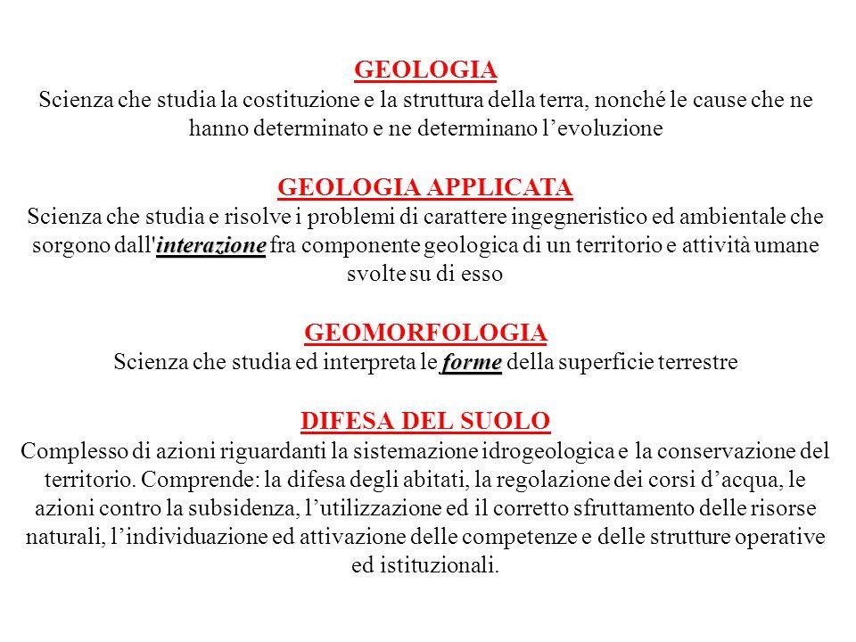 GEOLOGIA Scienza che studia la costituzione e la struttura della terra, nonché le cause che ne hanno determinato e ne determinano levoluzione GEOLOGIA