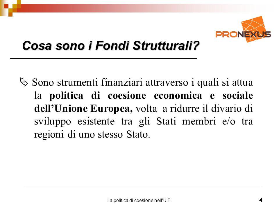 La politica di coesione nell U.E.4 Cosa sono i Fondi Strutturali.