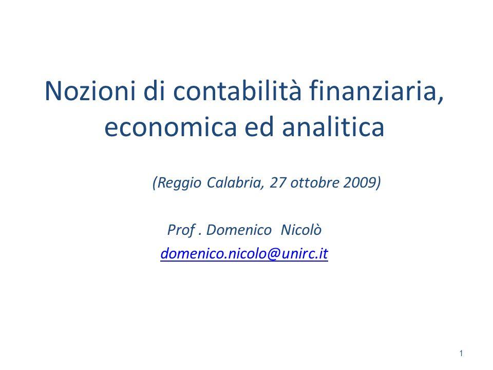 Nozioni di contabilità finanziaria, economica ed analitica (Reggio Calabria, 27 ottobre 2009) Prof. Domenico Nicolò domenico.nicolo@unirc.it 1