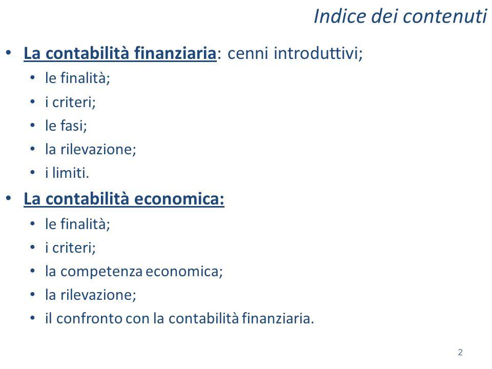 Indice dei contenuti La contabilità finanziaria: cenni introduttivi; le finalità; i criteri; le fasi; la rilevazione; i limiti. La contabilità economi